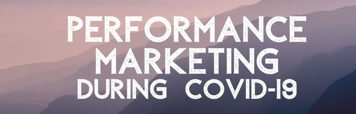 The Performance Marketer's Guide to COVID-19